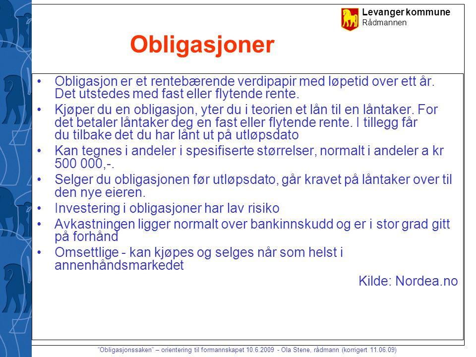 Levanger kommune Rådmannen Obligasjonssaken – orientering til formannskapet 10.6.2009 - Ola Stene, rådmann (korrigert 11.06.09) Hva har skjedd .