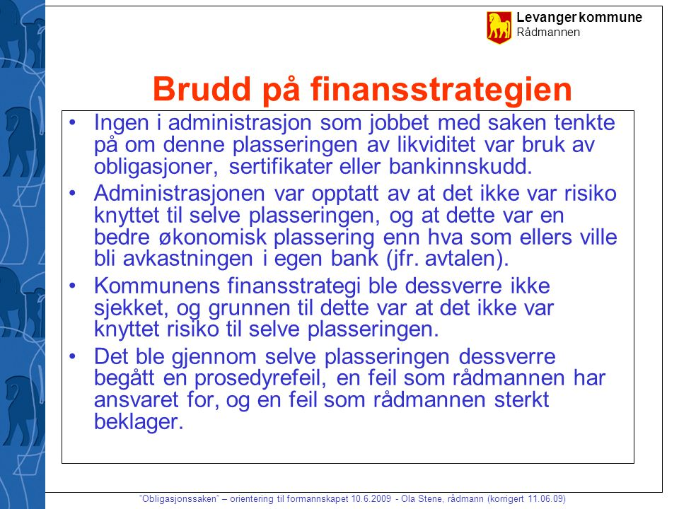 Levanger kommune Rådmannen Obligasjonssaken – orientering til formannskapet 10.6.2009 - Ola Stene, rådmann (korrigert 11.06.09) Når ble feilen kjent .
