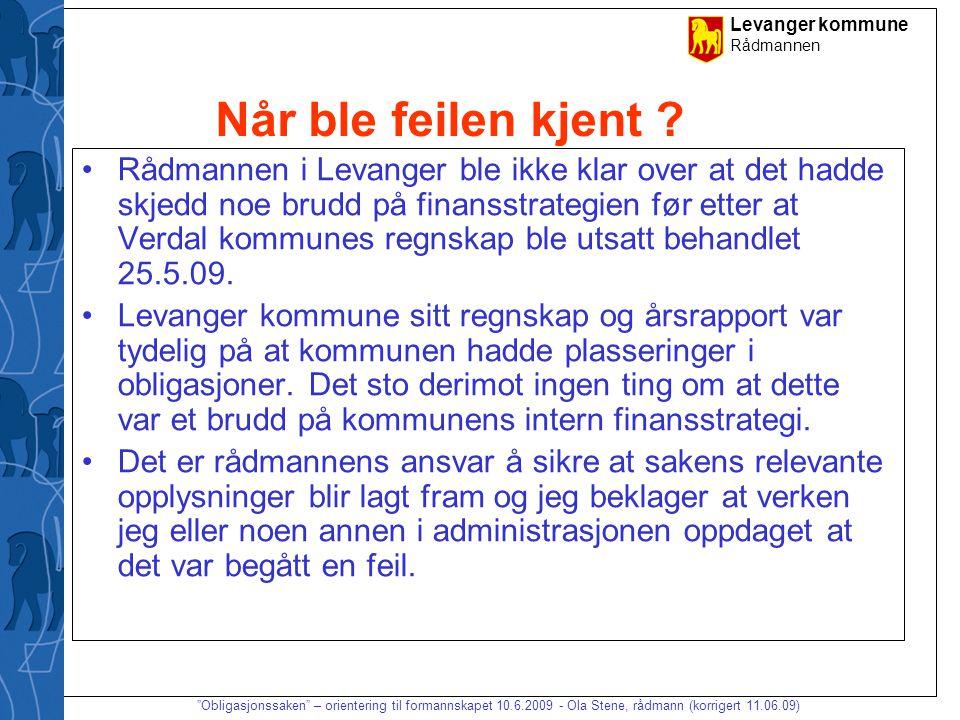 """Levanger kommune Rådmannen """"Obligasjonssaken"""" – orientering til formannskapet 10.6.2009 - Ola Stene, rådmann (korrigert 11.06.09) Når ble feilen kjent"""