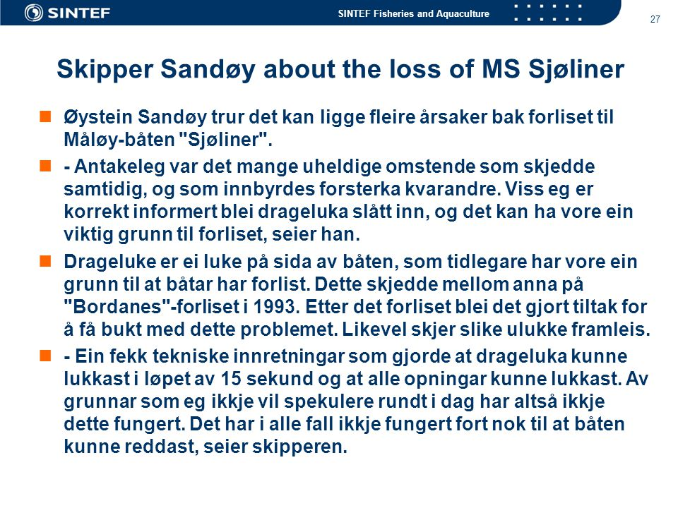 SINTEF Fisheries and Aquaculture 27  Øystein Sandøy trur det kan ligge fleire årsaker bak forliset til Måløy-båten