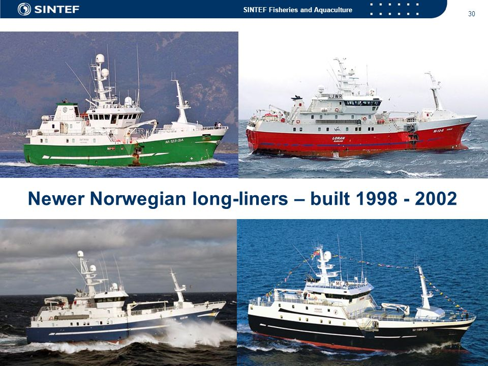 SINTEF Fisheries and Aquaculture 30 Newer Norwegian long-liners – built 1998 - 2002