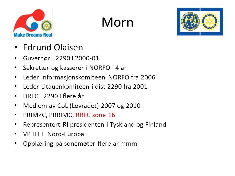 Morn • Edrund Olaisen • Guvernør i 2290 i 2000-01 • Sekretær og kasserer i NORFO i 4 år • Leder Informasjonskomiteen NORFO fra 2006 • Leder Litauenkomiteen i dist 2290 fra 2001- • DRFC i 2290 i flere år • Medlem av CoL (Lovrådet) 2007 og 2010 • PRIMZC, PRRIMC, RRFC sone 16 • Representert RI presidenten i Tyskland og Finland • VP ITHF Nord-Europa • Opplæring på sonemøter flere år mmm
