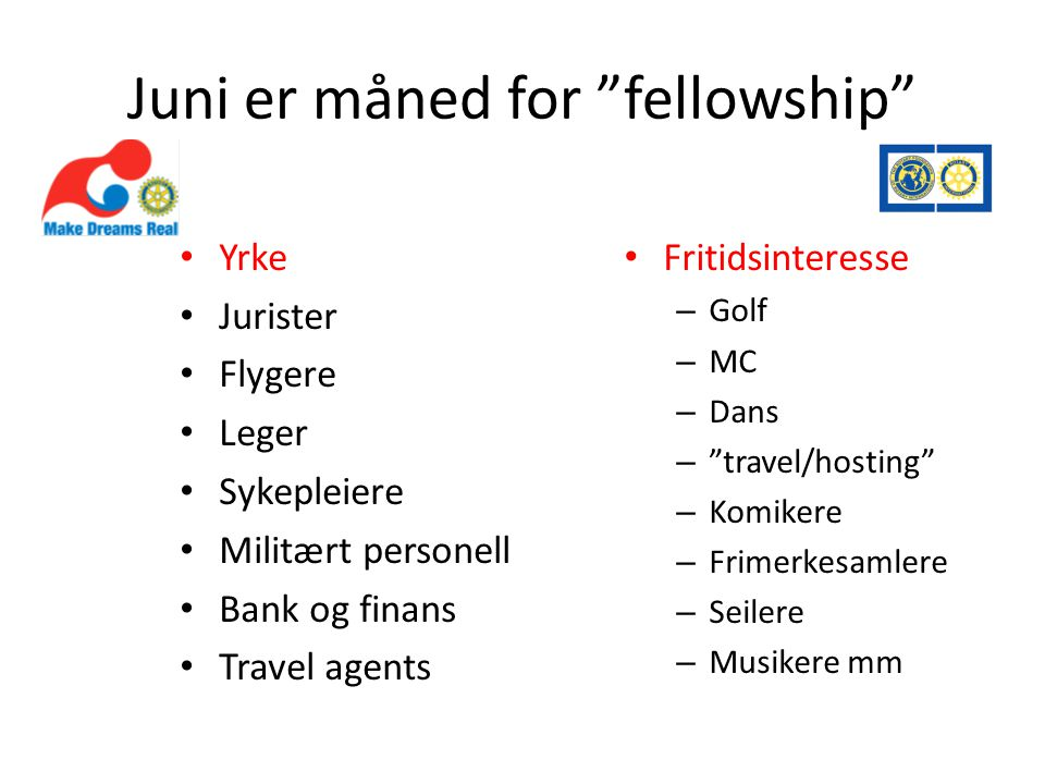 Juni er måned for fellowship • Yrke • Jurister • Flygere • Leger • Sykepleiere • Militært personell • Bank og finans • Travel agents • Fritidsinteresse – Golf – MC – Dans – travel/hosting – Komikere – Frimerkesamlere – Seilere – Musikere mm