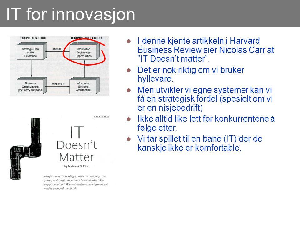 """IT for innovasjon  I denne kjente artikkeln i Harvard Business Review sier Nicolas Carr at """"IT Doesn't matter"""".  Det er nok riktig om vi bruker hyll"""