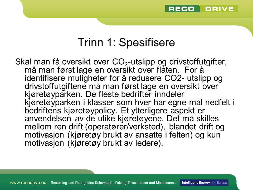 Rewarding and Recognition Schemes for Driving, Procurement and Maintenance Trinn 1: Spesifisere Skal man få oversikt over CO 2 -utslipp og drivstoffutgifter, må man først lage en oversikt over flåten.