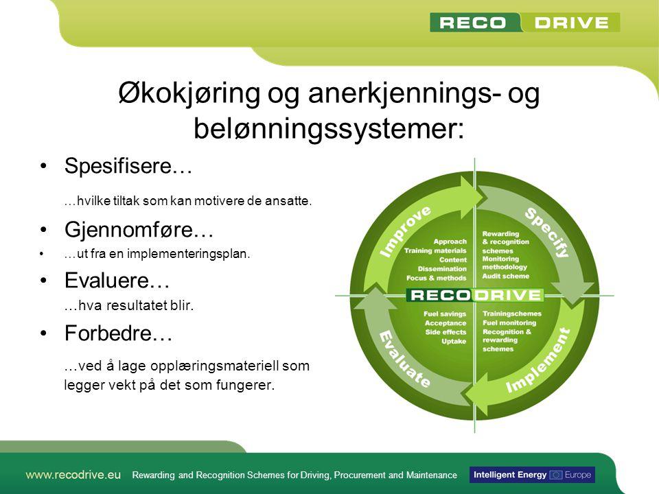 Rewarding and Recognition Schemes for Driving, Procurement and Maintenance Økokjøring og anerkjennings- og belønningssystemer: •Spesifisere… …hvilke t