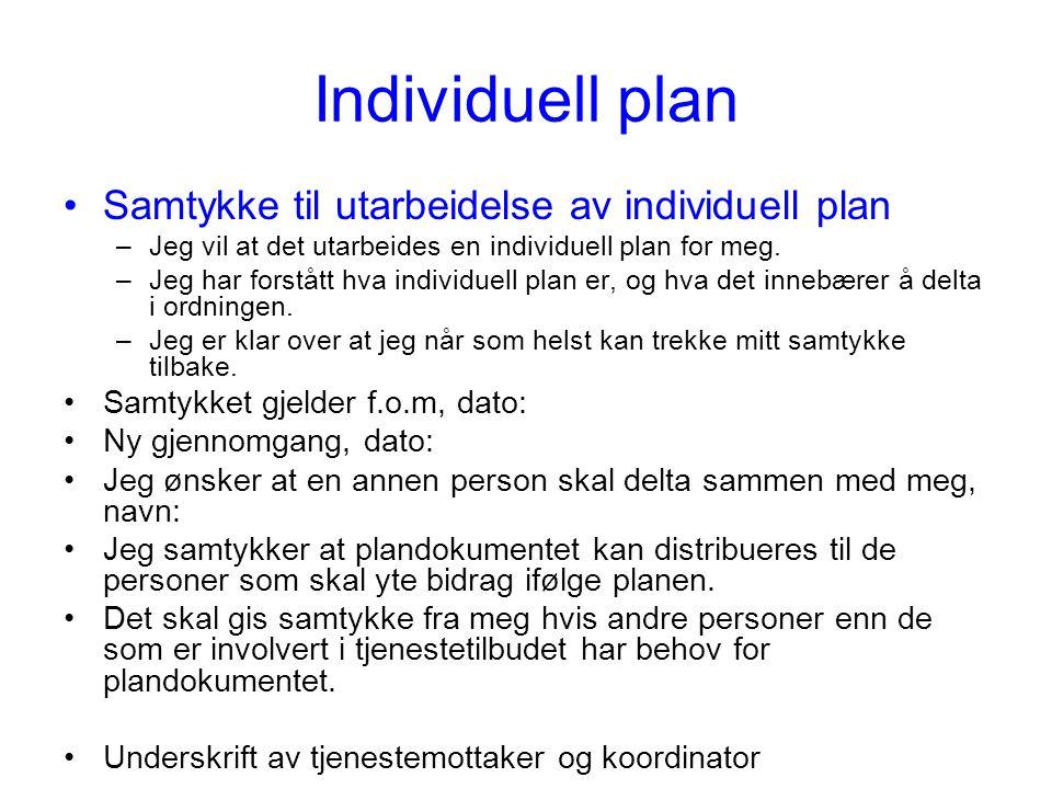 Individuell plan •Samtykke til utarbeidelse av individuell plan –Jeg vil at det utarbeides en individuell plan for meg. –Jeg har forstått hva individu