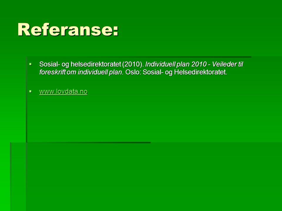 Referanse:  Sosial- og helsedirektoratet (2010). Individuell plan 2010 - Veileder til foreskrift om individuell plan. Oslo: Sosial- og Helsedirektora