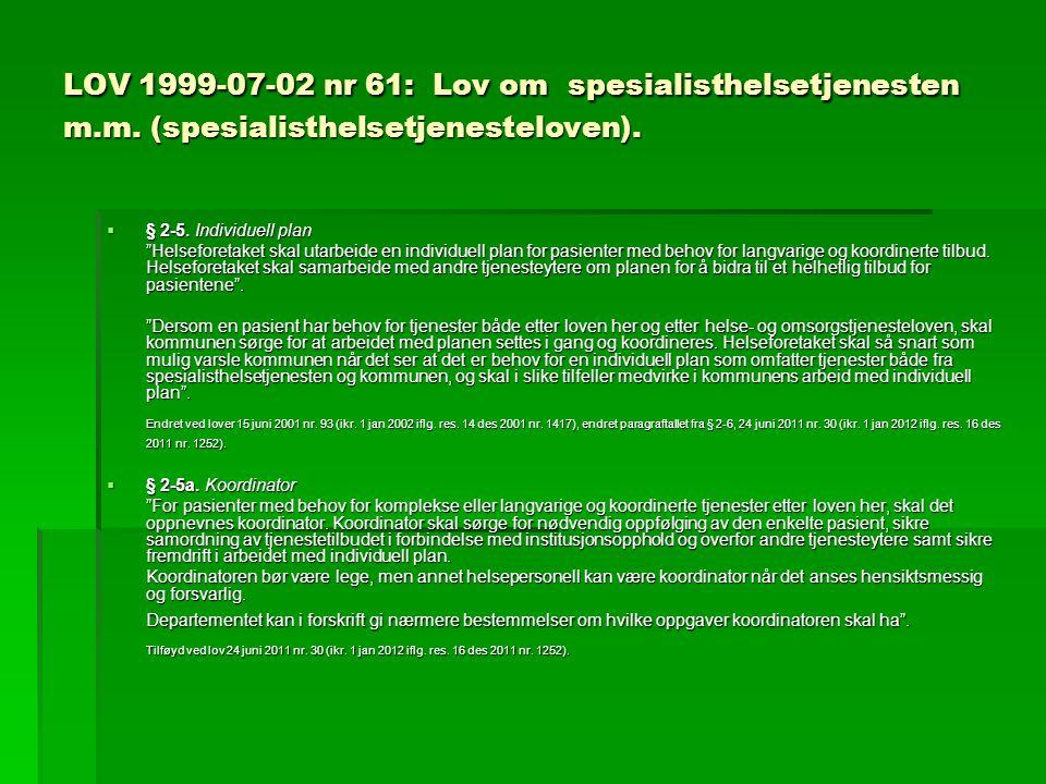 """LOV 1999-07-02 nr 61: Lov om spesialisthelsetjenesten m.m. (spesialisthelsetjenesteloven).  § 2-5. Individuell plan """"Helseforetaket skal utarbeide en"""