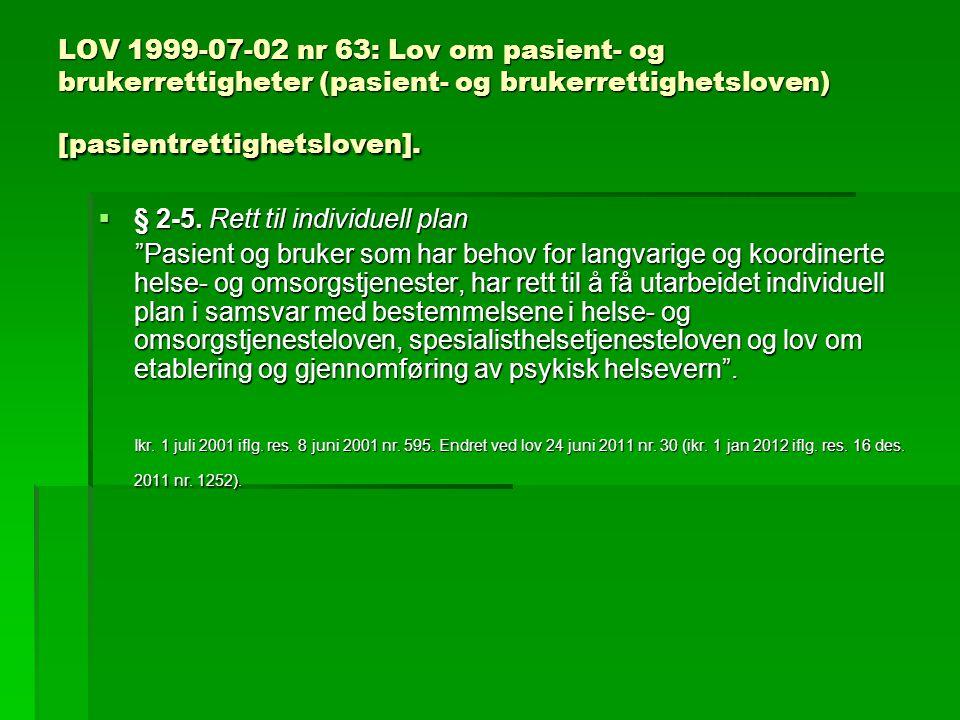 LOV 1999-07-02 nr 63: Lov om pasient- og brukerrettigheter (pasient- og brukerrettighetsloven) [pasientrettighetsloven].  § 2-5. Rett til individuell