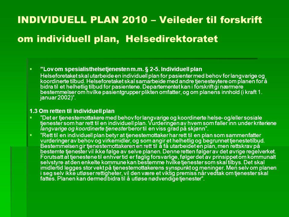 "INDIVIDUELL PLAN 2010 – Veileder til forskrift om individuell plan, Helsedirektoratet   ""Lov om spesialisthelsetjenesten m.m. § 2-5. Individuell pla"