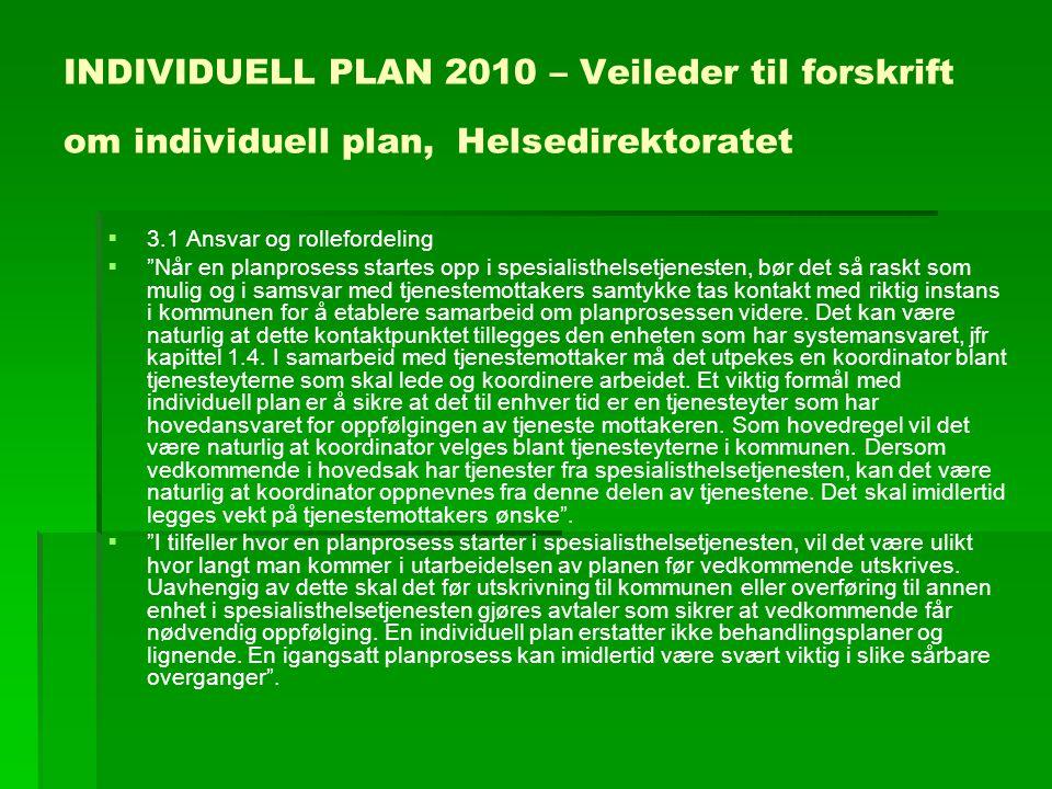 """INDIVIDUELL PLAN 2010 – Veileder til forskrift om individuell plan, Helsedirektoratet   3.1 Ansvar og rollefordeling   """"Når en planprosess startes"""