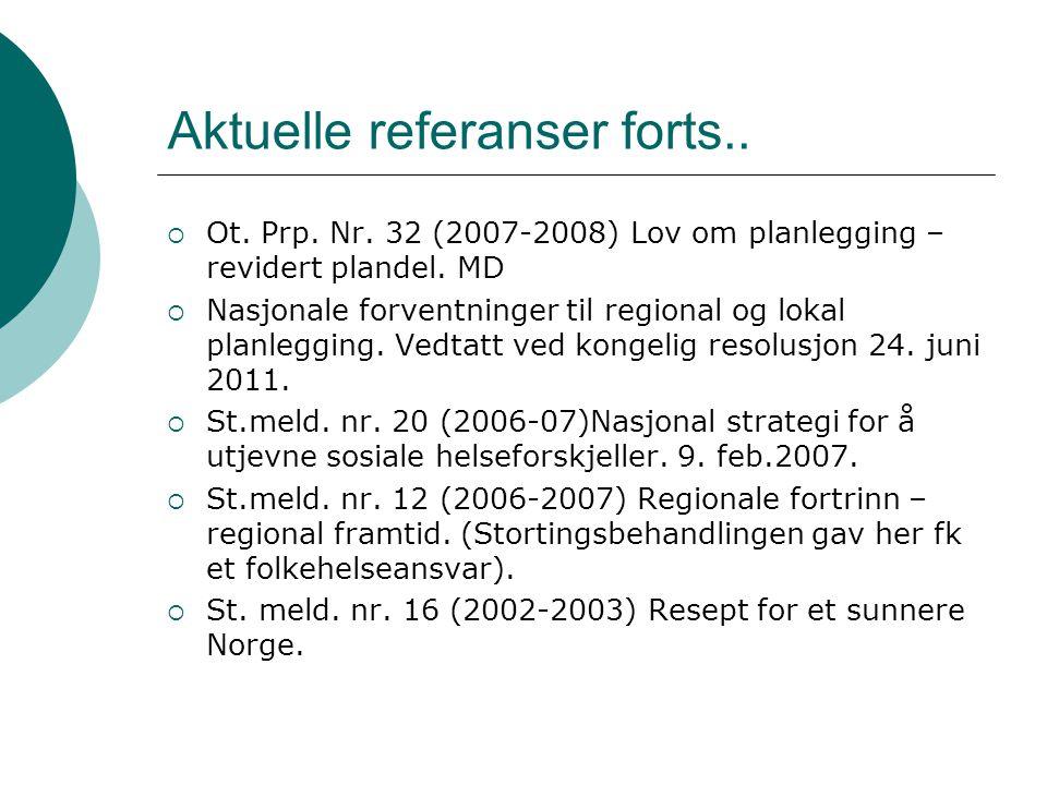 Aktuelle referanser forts..  Ot. Prp. Nr. 32 (2007-2008) Lov om planlegging – revidert plandel. MD  Nasjonale forventninger til regional og lokal pl