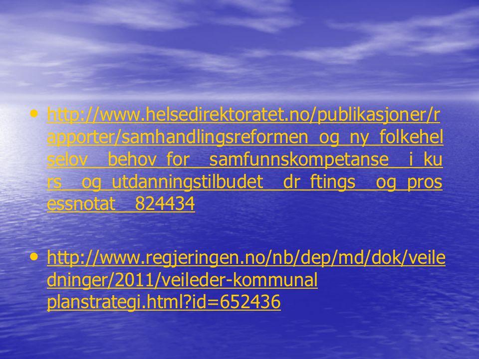 • • http://www.helsedirektoratet.no/publikasjoner/r apporter/samhandlingsreformen_og_ny_folkehel selov__behov_for__samfunnskompetanse__i_ku rs__og_utd