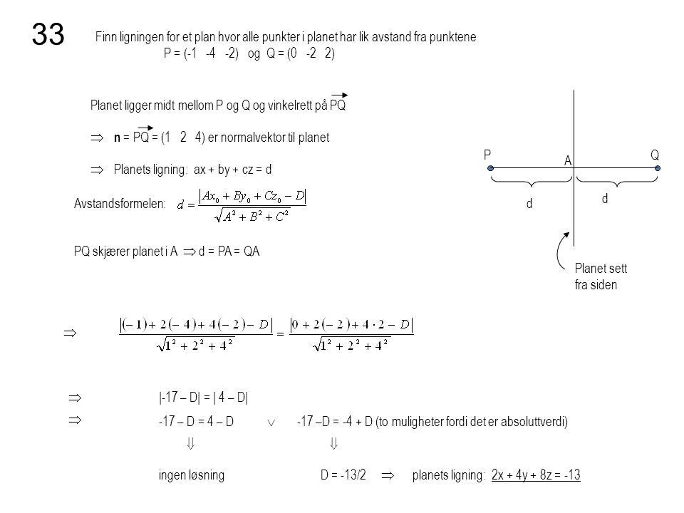 Finn ligningen for et plan hvor alle punkter i planet har lik avstand fra punktene P = (-1 -4 -2) og Q = (0 -2 2) 33 Avstandsformelen: PQ skjærer plan