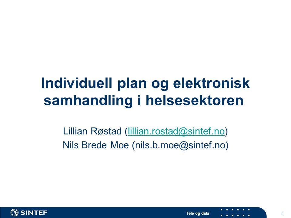 Tele og data 1 Individuell plan og elektronisk samhandling i helsesektoren Lillian Røstad (lillian.rostad@sintef.no)lillian.rostad@sintef.no Nils Bred
