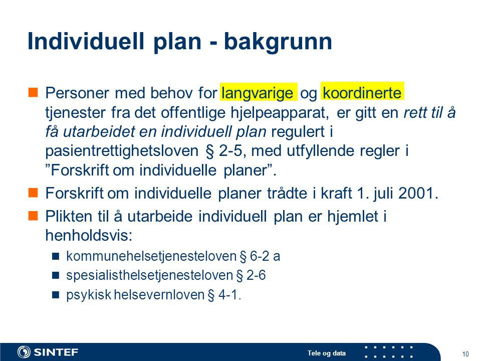 Tele og data 10 Individuell plan - bakgrunn  Personer med behov for langvarige og koordinerte tjenester fra det offentlige hjelpeapparat, er gitt en