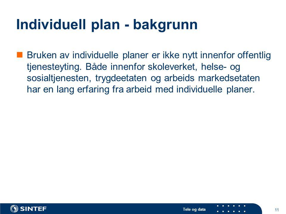 Tele og data 11 Individuell plan - bakgrunn  Bruken av individuelle planer er ikke nytt innenfor offentlig tjenesteyting. Både innenfor skoleverket,