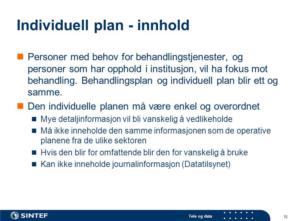 Tele og data 16 Individuell plan - innhold  Personer med behov for behandlingstjenester, og personer som har opphold i institusjon, vil ha fokus mot