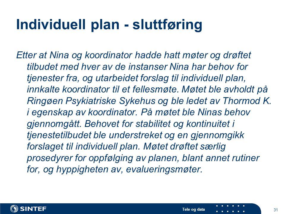 Tele og data 31 Individuell plan - sluttføring Etter at Nina og koordinator hadde hatt møter og drøftet tilbudet med hver av de instanser Nina har beh