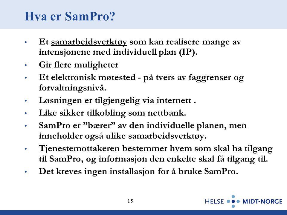 15 Hva er SamPro? • Et samarbeidsverktøy som kan realisere mange av intensjonene med individuell plan (IP). • Gir flere muligheter • Et elektronisk mø
