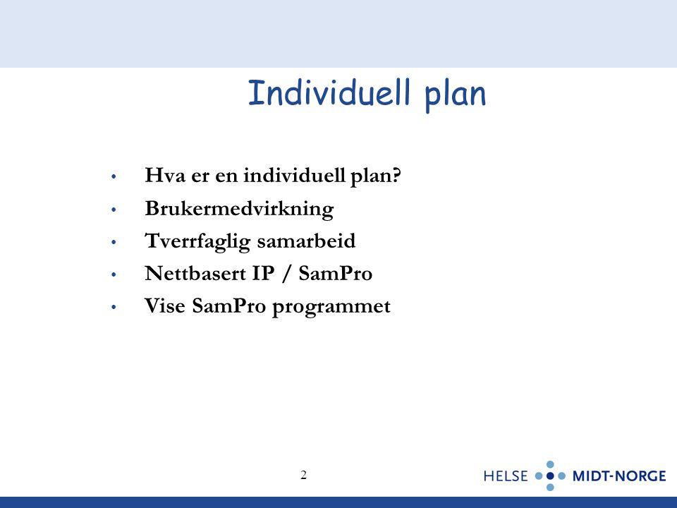 2 2 Individuell plan • Hva er en individuell plan? • Brukermedvirkning • Tverrfaglig samarbeid • Nettbasert IP / SamPro • Vise SamPro programmet