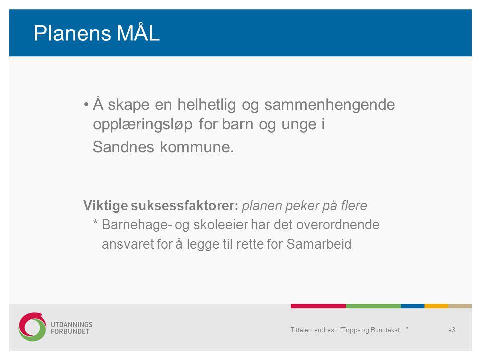 Planens MÅL •Å skape en helhetlig og sammenhengende opplæringsløp for barn og unge i Sandnes kommune.