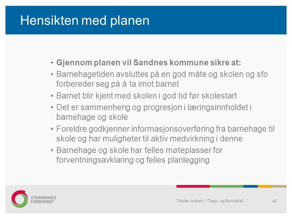 Hensikten med planen •Gjennom planen vil Sandnes kommune sikre at: •Barnehagetiden avsluttes på en god måte og skolen og sfo forbereder seg på å ta im
