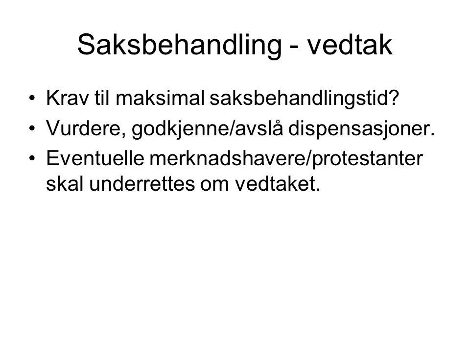 Saksbehandling - vedtak •Krav til maksimal saksbehandlingstid? •Vurdere, godkjenne/avslå dispensasjoner. •Eventuelle merknadshavere/protestanter skal
