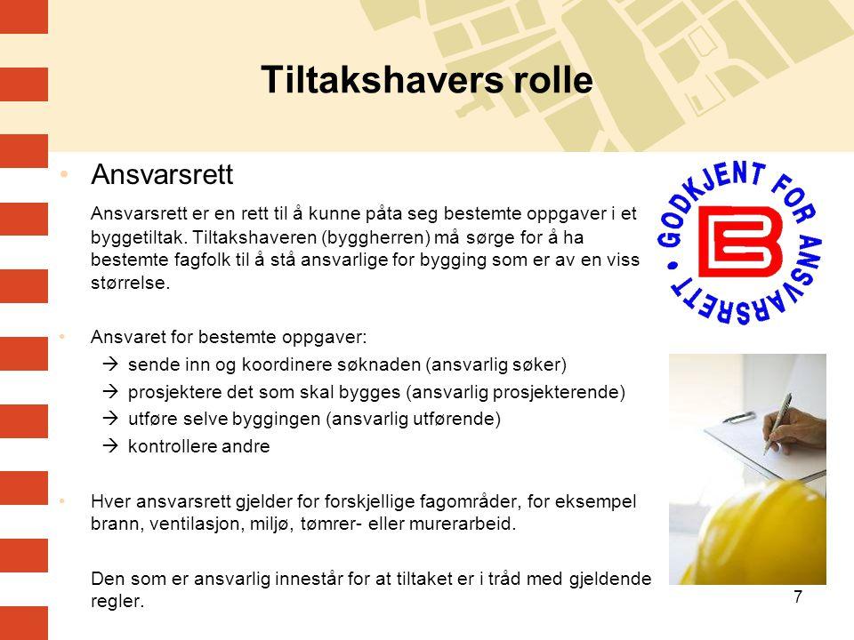 7 Tiltakshavers rolle •Ansvarsrett Ansvarsrett er en rett til å kunne påta seg bestemte oppgaver i et byggetiltak. Tiltakshaveren (byggherren) må sørg