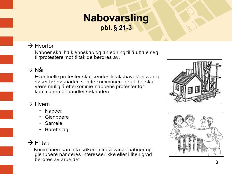 8 Nabovarsling pbl. § 21-3  Hvorfor Naboer skal ha kjennskap og anledning til å uttale seg til/protestere mot tiltak de berøres av.  Når Eventuelle