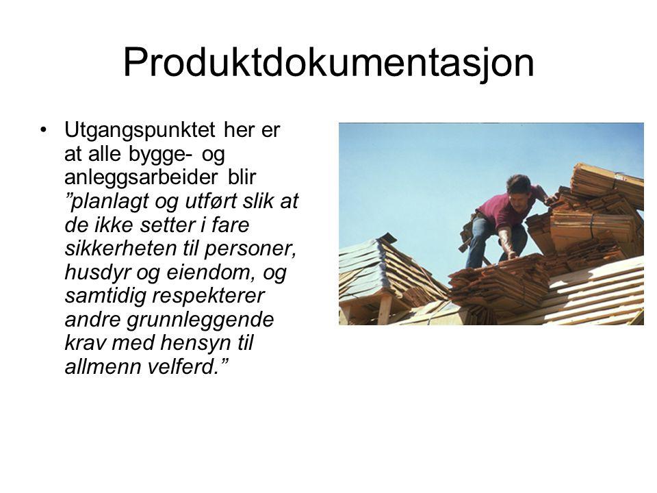 Produktdokumentasjon •Utgangspunktet her er at alle bygge- og anleggsarbeider blir planlagt og utført slik at de ikke setter i fare sikkerheten til personer, husdyr og eiendom, og samtidig respekterer andre grunnleggende krav med hensyn til allmenn velferd.