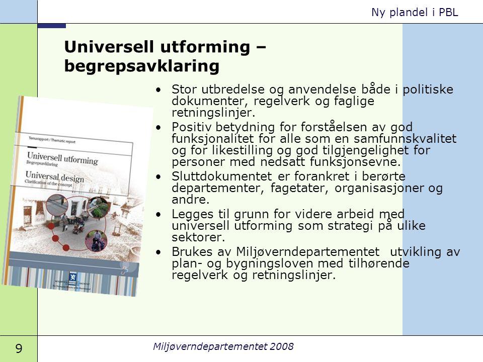 10 Miljøverndepartementet 2008 Ny plandel i PBL Resultater •Universell utforming som begrep forekommer hyppig i offentlige dokumenter.