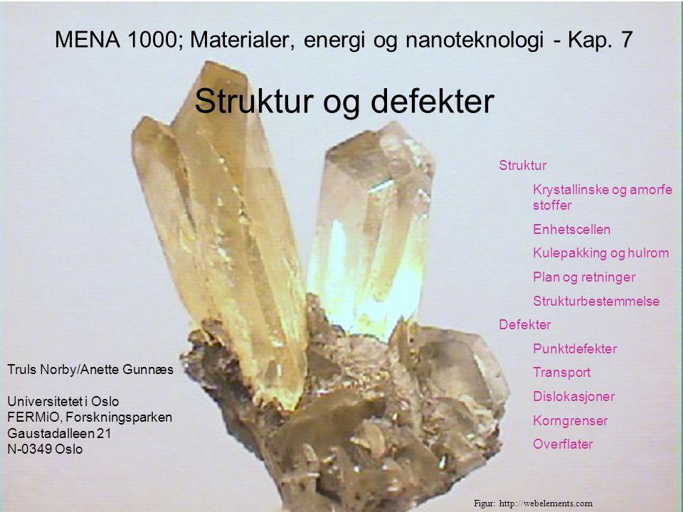 MENA 1000 – Materialer, energi og nanoteknologi Krystallinske – amorfe materialer Ordnet struktur Uordnet struktur Eksempler: Ioniske-materialer/ Keramer Halvledere Metaller osv.
