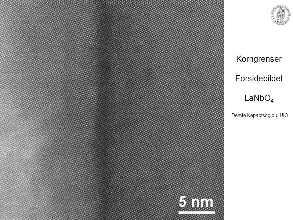MENA 1000 – Materialer, energi og nanoteknologi Korngrenser Forsidebildet LaNbO 4 Demie Kepaptsoglou, UiO