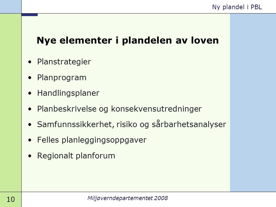10 Miljøverndepartementet 2008 Ny plandel i PBL Nye elementer i plandelen av loven •Planstrategier •Planprogram •Handlingsplaner •Planbeskrivelse og k