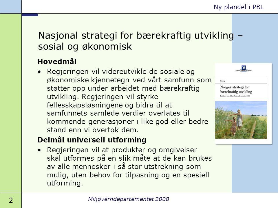 2 Miljøverndepartementet 2008 Ny plandel i PBL Nasjonal strategi for bærekraftig utvikling – sosial og økonomisk Hovedmål •Regjeringen vil videreutvik
