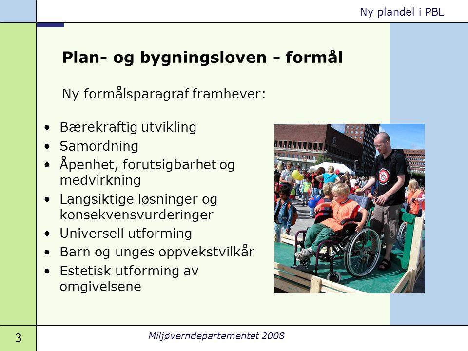3 Miljøverndepartementet 2008 Ny plandel i PBL Plan- og bygningsloven - formål •Bærekraftig utvikling •Samordning •Åpenhet, forutsigbarhet og medvirkn