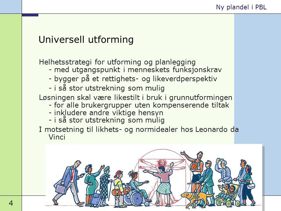4 Miljøverndepartementet 2008 Ny plandel i PBL Universell utforming Helhetsstrategi for utforming og planlegging - med utgangspunkt i menneskets funks