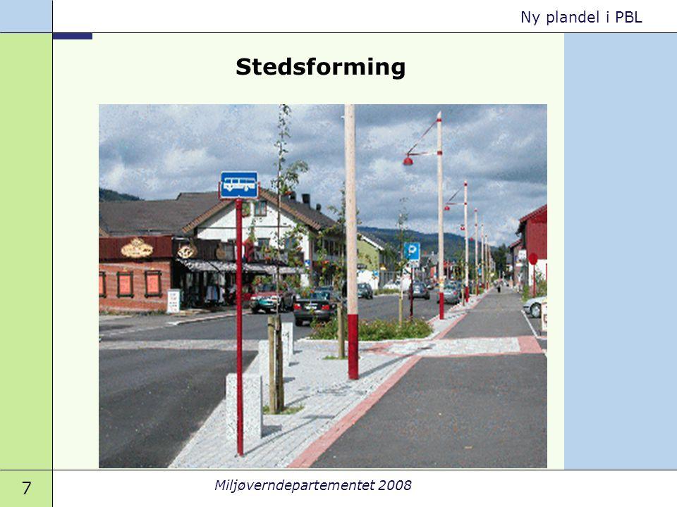 7 Miljøverndepartementet 2008 Ny plandel i PBL Stedsforming