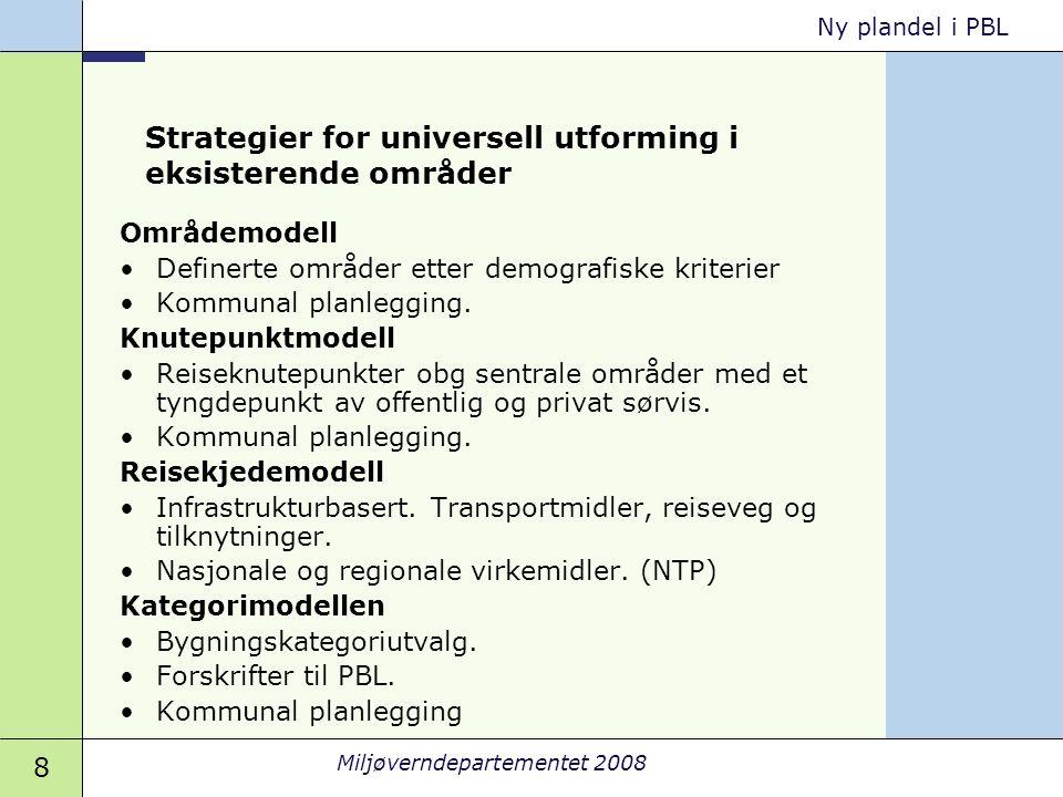 8 Miljøverndepartementet 2008 Ny plandel i PBL Strategier for universell utforming i eksisterende områder Områdemodell •Definerte områder etter demogr