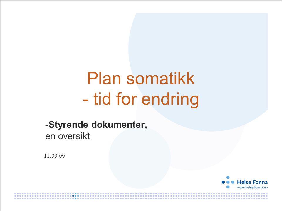 Plan somatikk - tid for endring -Styrende dokumenter, en oversikt 11.09.09