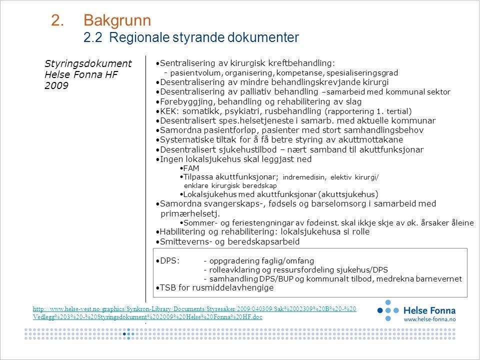 Styringsdokument Helse Fonna HF 2009 •Sentralisering av kirurgisk kreftbehandling: - pasientvolum, organisering, kompetanse, spesialiseringsgrad •Dese