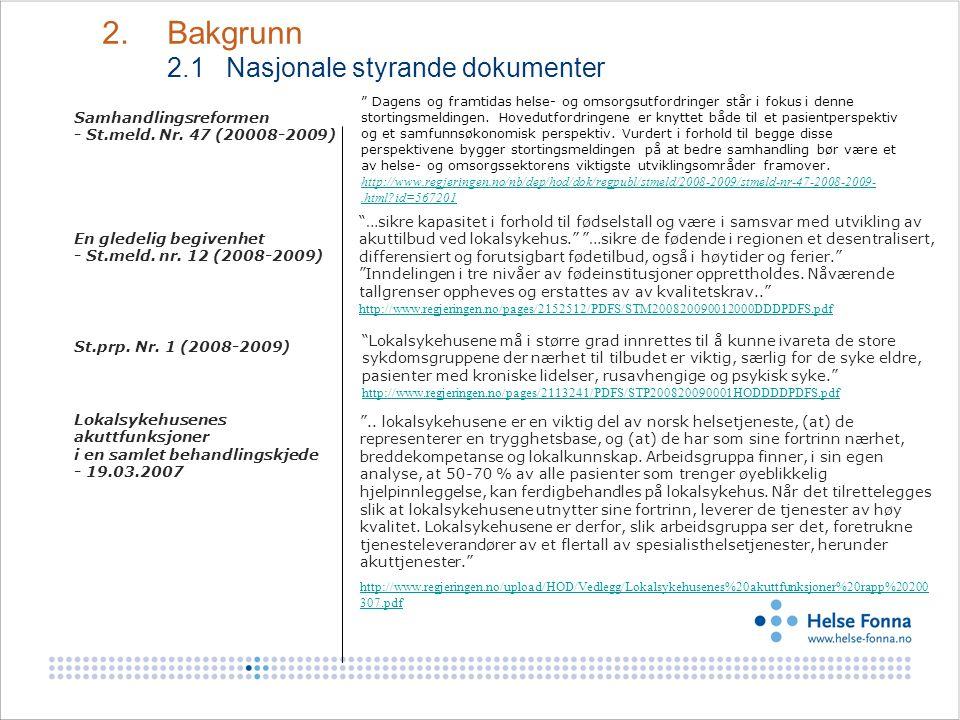 """2. Bakgrunn 2.1 Nasjonale styrande dokumenter Lokalsykehusenes akuttfunksjoner i en samlet behandlingskjede - 19.03.2007 """"Lokalsykehusene må i større"""