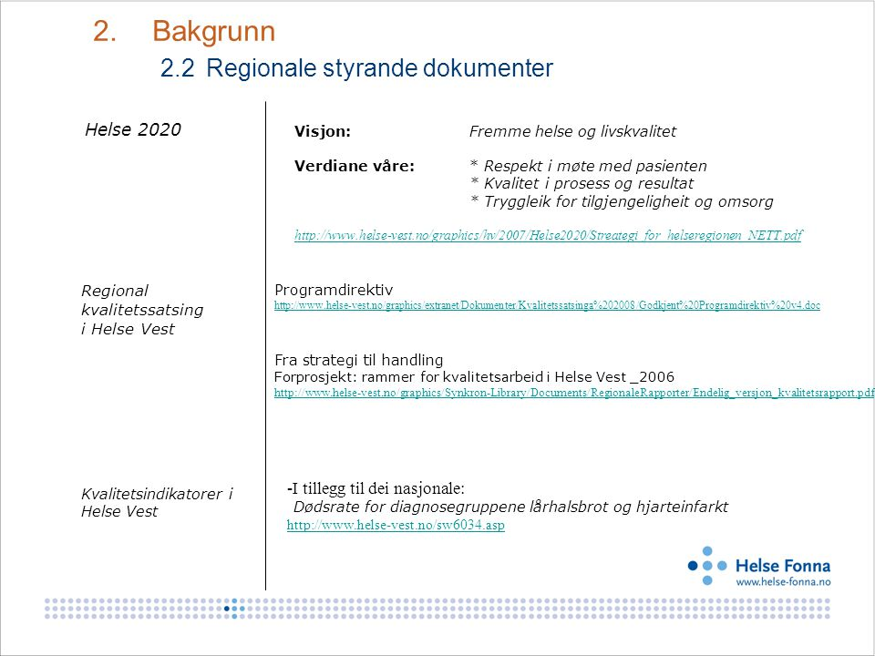 Helse 2020 Visjon:Fremme helse og livskvalitet Verdiane våre: * Respekt i møte med pasienten * Kvalitet i prosess og resultat * Tryggleik for tilgjeng