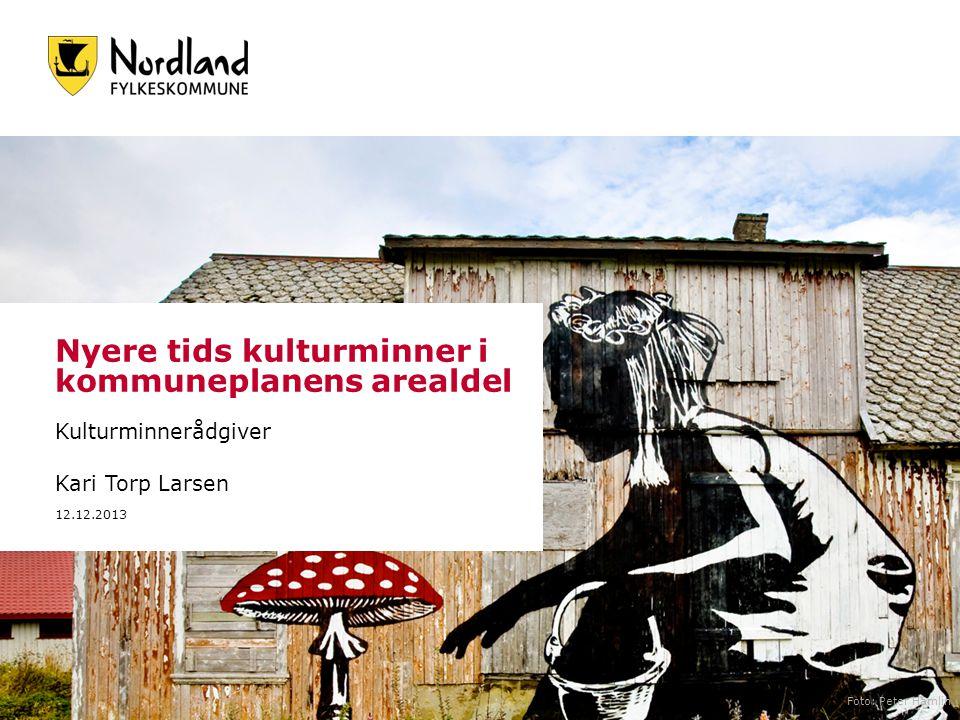Nyere tids kulturminner i kommuneplanens arealdel Kulturminnerådgiver Kari Torp Larsen 12.12.2013 Foto: Peter Hamlin