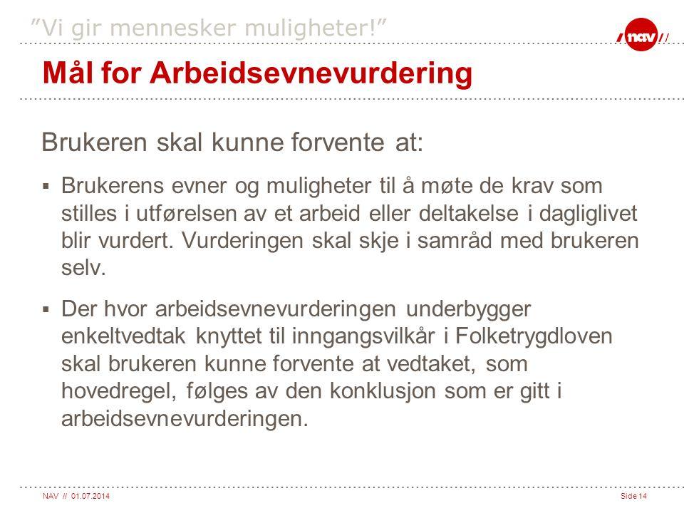 """NAV // 01.07.2014Side 14 """"Vi gir mennesker muligheter!"""" Mål for Arbeidsevnevurdering Brukeren skal kunne forvente at:  Brukerens evner og muligheter"""