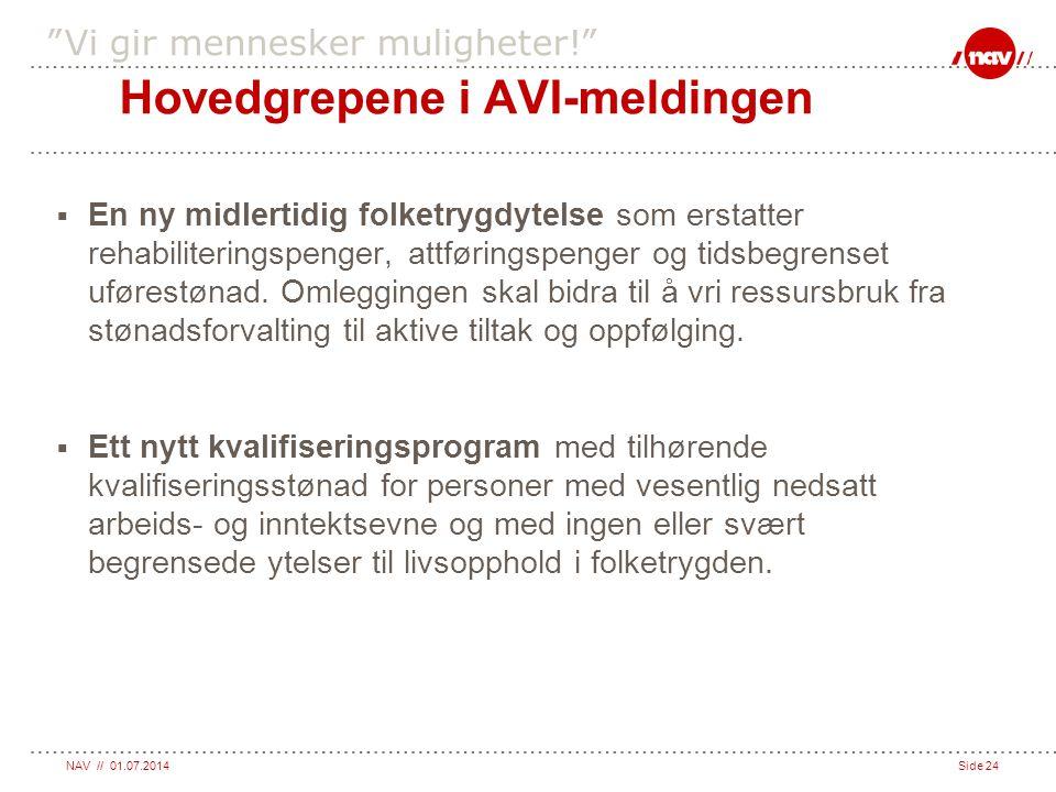 """NAV // 01.07.2014Side 24 """"Vi gir mennesker muligheter!""""  En ny midlertidig folketrygdytelse som erstatter rehabiliteringspenger, attføringspenger og"""