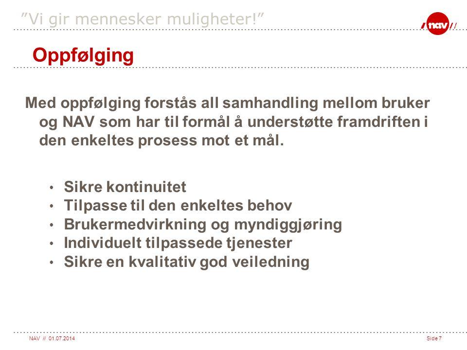 """NAV // 01.07.2014Side 7 """"Vi gir mennesker muligheter!"""" Med oppfølging forstås all samhandling mellom bruker og NAV som har til formål å understøtte fr"""