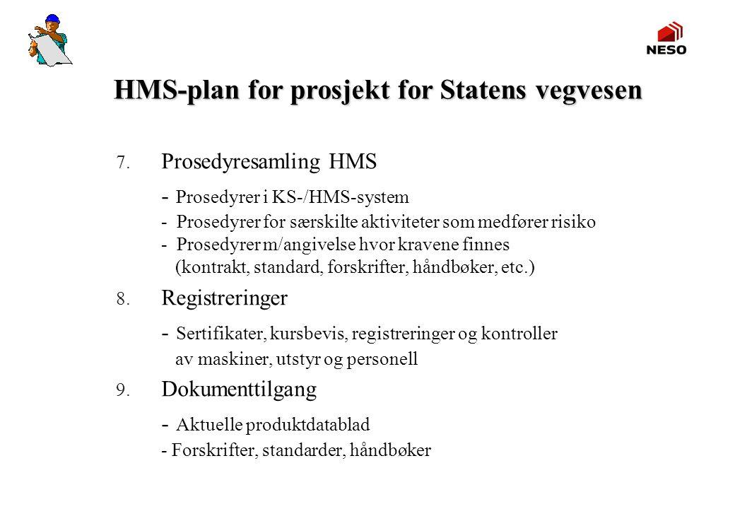 7. Prosedyresamling HMS - Prosedyrer i KS-/HMS-system - Prosedyrer for særskilte aktiviteter som medfører risiko - Prosedyrer m/angivelse hvor kravene